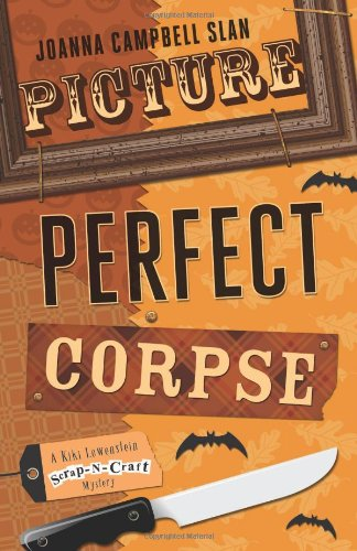 Picture Perfect Corpse (A Kiki Lowenstein Scrap-N-Craft: Slan, Joanna Campbell
