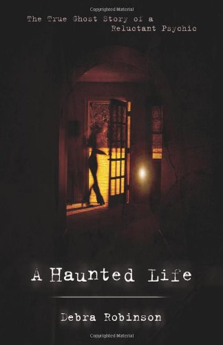 A Haunted Life : The True Story of a Reluctant Psychic.