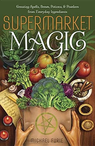 9780738736556: Supermarket Magic: Creating Spells, Brews, Potions & Powders from Everyday Ingredients