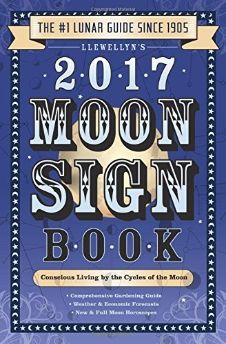 9780738737638: Llewellyn's 2017 Moon Sign Book: Conscious Living by the Cycles of the Moon (Llewellyn's Moon Sign Books)