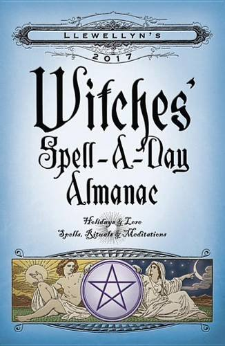 9780738737683: Llewellyn's 2017 Witches' Spell-A-Day Almanac: Holidays & Lore, Spells, Rituals & Meditations
