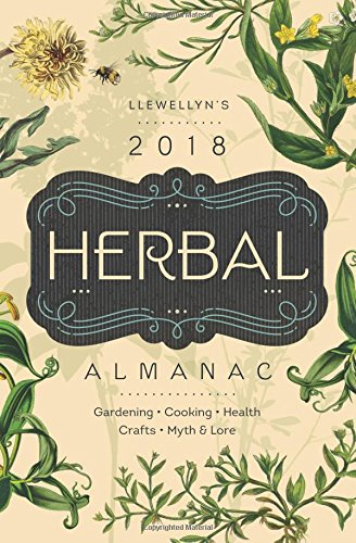 Llewellyn's Herbal Almanac 2018: Gardening, Cooking, Health,: Llewellyn Publications (COR)/