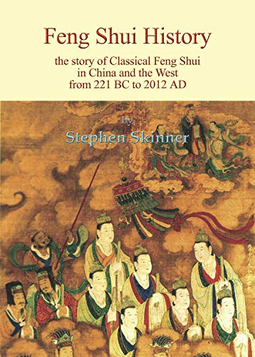 Feng Shui History: The Story of Classical Feng Shui in China and the West from 221 BC to 2012 AD: ...