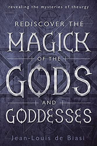 9780738739977: Rediscover the Magick of the Gods and Goddesses: Revealing the Mysteries of Theurgy