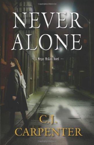 Never Alone (A Megan McGinn Novel): C.J. Carpenter