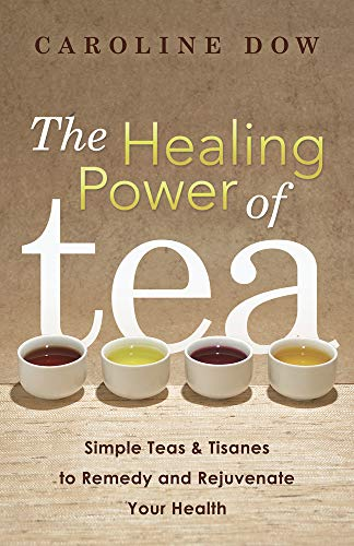 9780738740331: The Healing Power of Tea: Simple Teas & Tisanes to Remedy and Rejuvenate Your Health