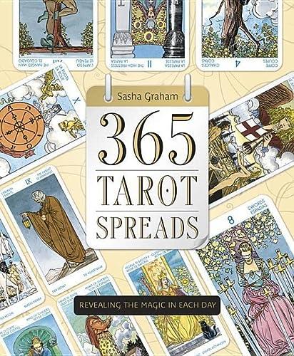 365 Tarot Spreads: Revealing the Magic in Each Day: Sasha Graham