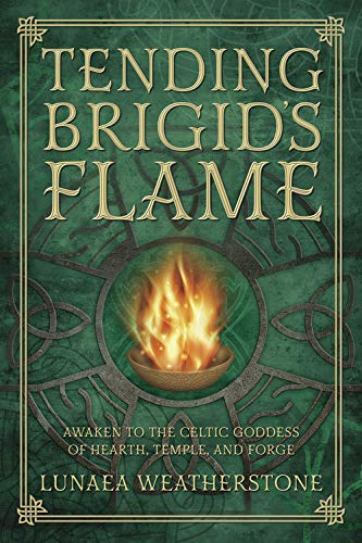 9780738740898: Tending Brigid's Flame: Awaken to the Celtic Goddess of Hearth, Temple, and Forge
