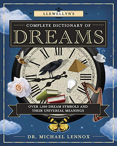 LLEWELLYN^S COMPLETE DICTIONARY OF DREAMS: Over 1,000 Dream Symbols & Their Universal Meanings (O)