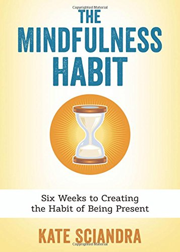 9780738741895: The Mindfulness Habit: Six Weeks to Creating the Habit of Being Present
