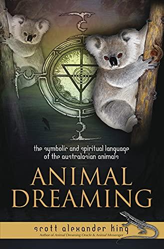 9780738742410: Animal Dreaming: The Spiritual and Symbolic Language of the Australian Animals