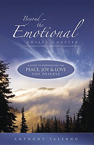 Beyond the Emotional Roller Coaster: A Guide to Experiencing the Peace, Joy & Love You Deserve:...