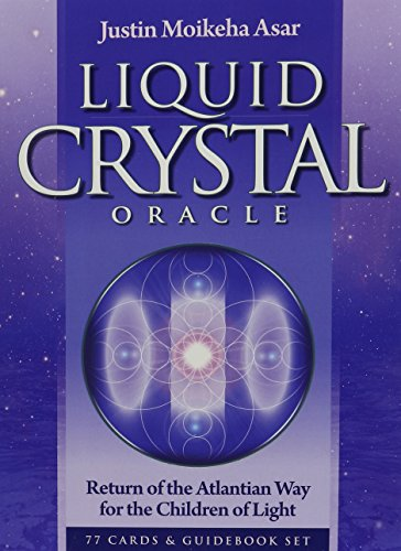 Liquid Crystal Oracle: Return of the Atlantian Way for the Children of Light: Asar, Justin Moikeha