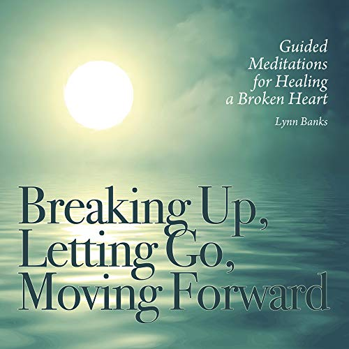9780738742960: Breaking Up, Letting Go, Moving Forward: Guided Meditations for Healing a Broken Heart