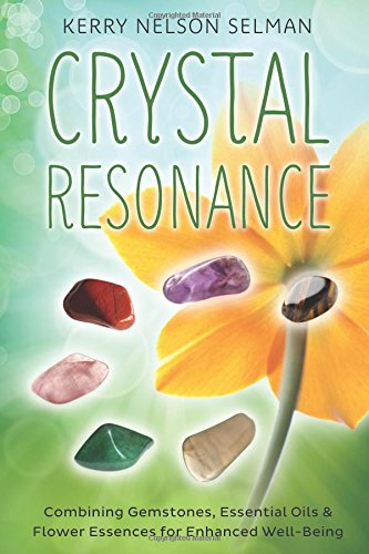 9780738743943: Crystal Resonance: Combining Gemstones, Essential Oils & Flower Essences for Enhanced Well-Being