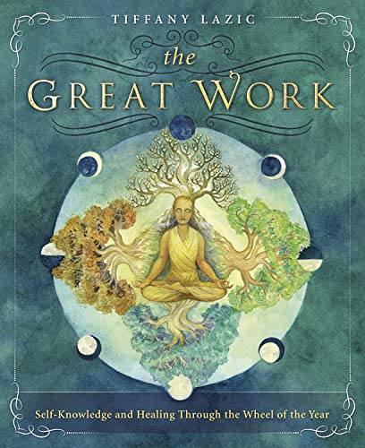 9780738744421: The Great Work: Self-Knowledge and Healing Through the Wheel of the Year