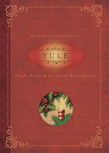 9780738744513: Yule: Rituals, Recipes & Lore for the Winter Solstice (Llewellyn's Sabbat Essentials)