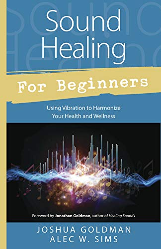 9780738745367: Sound Healing for Beginners: Using Vibration to Harmonize Your Health and Wellness