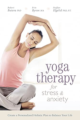 9780738745756: Yoga Therapy for Stress and Anxiety: Create a Personalized Holistic Plan to Balance Your Life