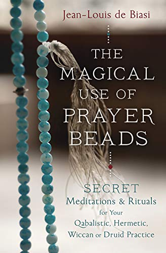 9780738747293: The Magical Use of Prayer Beads: Secret Meditations & Rituals for Your Qabalistic, Hermetic, Wiccan or Druid Practice
