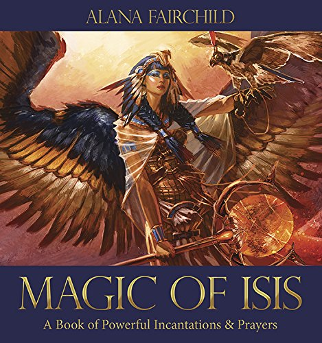 9780738747361: Magic of Isis: A Book of Powerful Incantations & Prayers