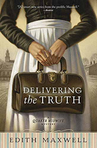 Delivering the Truth (A Quaker Midwife Mystery): Edith Maxwell