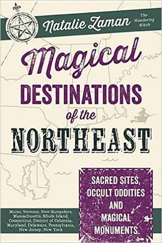 9780738747903: Magical Destinations of the Northeast: Sacred Sites, Occult Oddities & Magical Monuments [Idioma Inglés]: Sacred Sites, Occult Oddities and Magical Monuments