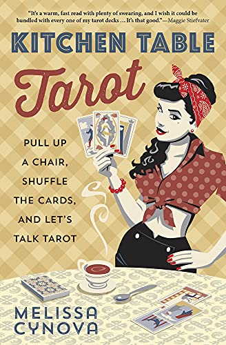 Kitchen Table Tarot: Pull Up a Chair,: Melissa Cynova