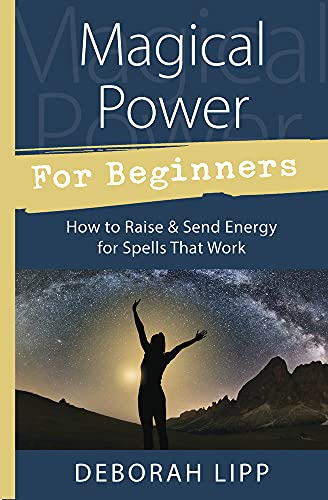 9780738751986: Magical Power for Beginners: How to Raise and Send Energy for Spells That Work: How to Raise & Send Energy for Spells That Work