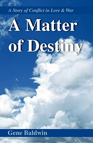 A Matter of Destiny: A Story of Conflict in Love and War: Eugene F. Baldwin