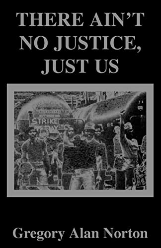 There Aint No Justice, Just Us: Gregory A. Norton