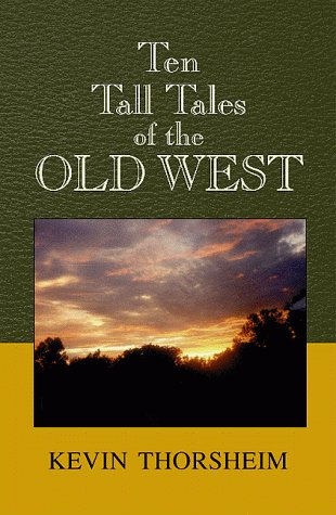 Ten Tall Tales of the Old West: Thorsheim, Kevin