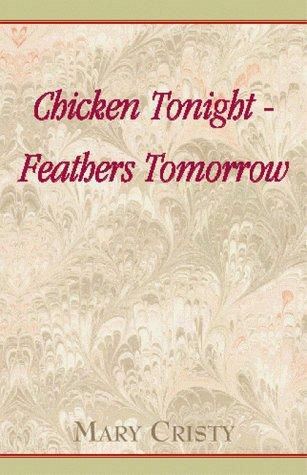 Chicken Tonight - Feathers Tomorrow: Cristy, Mary