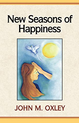 New Seasons of Happiness The Ultimate Dimension: John M. Oxley
