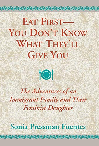 9780738806341: Eat First -- You Don't Know What They'll Give You: The Adventures of an Immigrant Family and Their Feminist Daughter