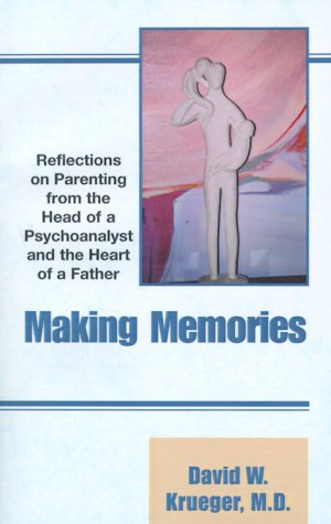 Making Memories : Reflections on Parenting from the Heart of a Father and the Head of a ...