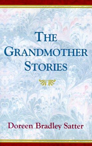 The Grandmother Stories: Satter, Doreen