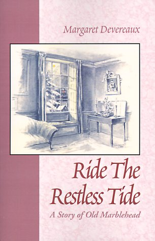 Ride the Restless Tide : A Story of Old Marblehead: Devereaux, Margaret