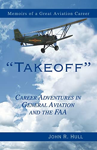 Takeoff: Career Adventures in General Aviation and the FAA: John R Hull