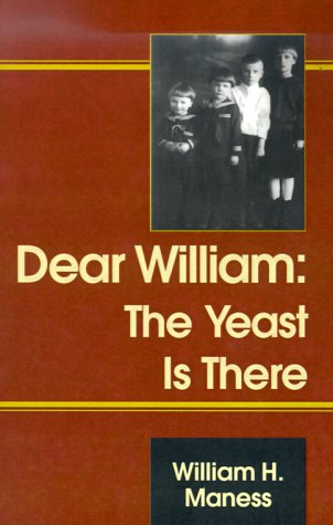 Dear William: The Yeast Is There: Maness, William H.