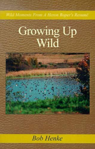 Growing Up Wild: Henke, Bob