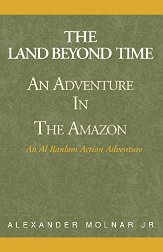 Land Beyond Time, the Adventure in the Amazon: An Al Ranlom Action Adventure Novel: Molnar, ...