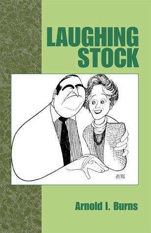 Laughing Stock: Arnold I. Burns