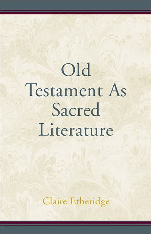 The Old Testament as Sacred Literature: Etheridge, Claire, Gordon, Marion