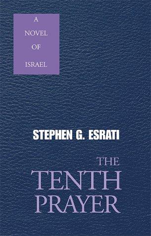 The Tenth Prayer: A Novel of Israel: Esrati, Stephen G