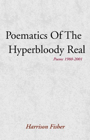 Poematics Of The Hyperbloody Real (0738821772) by Fisher, Harrison