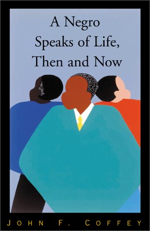 A Negro Speaks of Life: Coffey, John F.