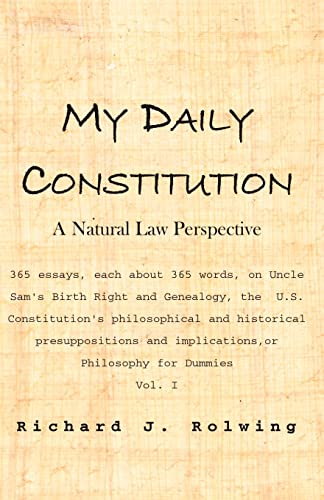 My Daily Constitution: A Natural Law Perspective: Richard J. Rolwing