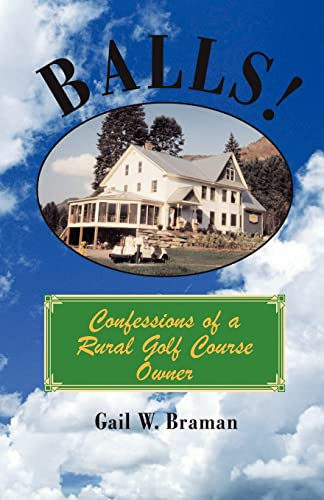 Balls: Confessions of a Rural Golf Course Owner: Gail W. Braman