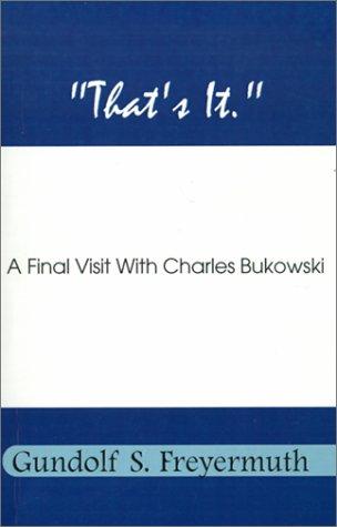 That's It: A Final Visit With Charles Bukowski: Freyermuth, Gundolf S.